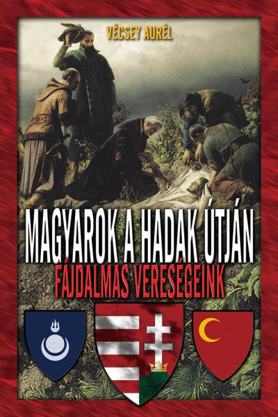 Magyarok a hadak útján – vereségeink